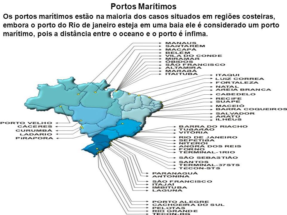 Portos Marítimos Os portos marítimos estão na maioria dos casos situados em regiões costeiras, embora o porto do Rio de janeiro esteja em uma baia ele
