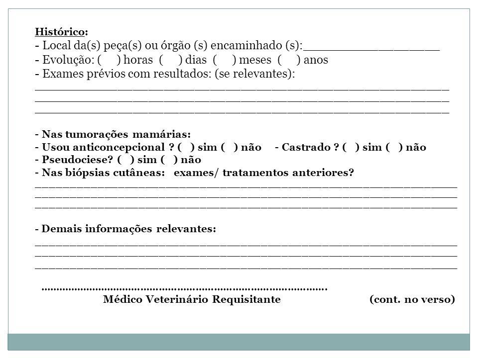 Histórico: - Local da(s) peça(s) ou órgão (s) encaminhado (s):__________________ - Evolução: ( ) horas ( ) dias ( ) meses ( ) anos - Exames prévios co