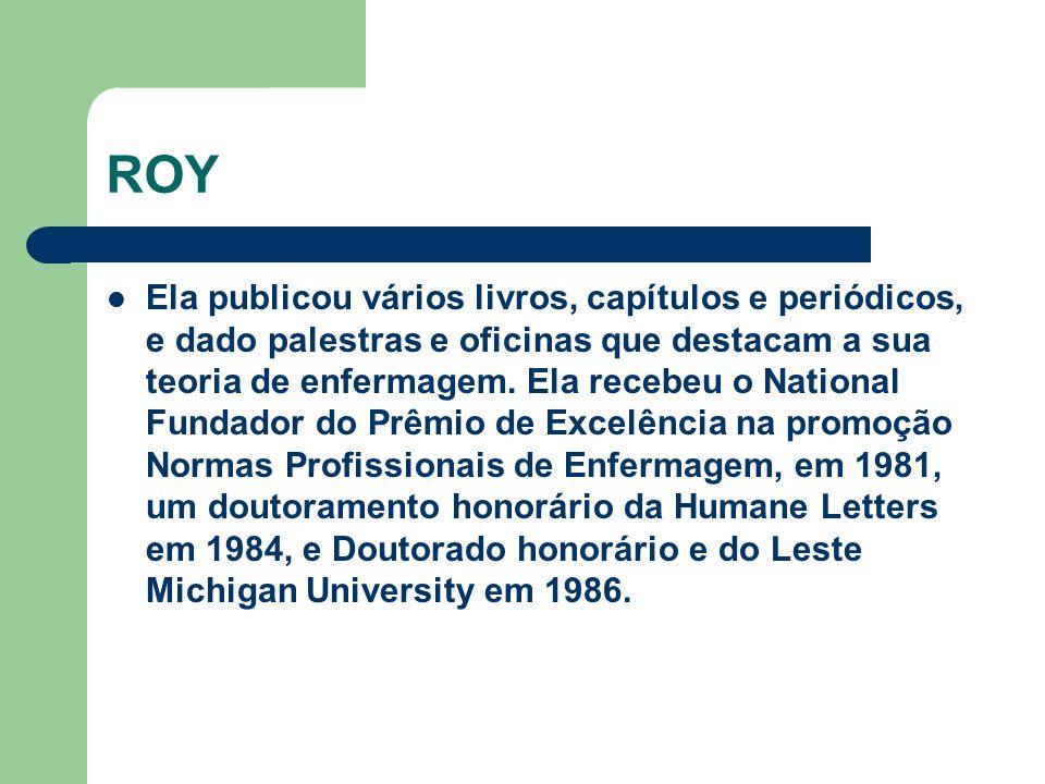 ROY Ela publicou vários livros, capítulos e periódicos, e dado palestras e oficinas que destacam a sua teoria de enfermagem. Ela recebeu o National Fu