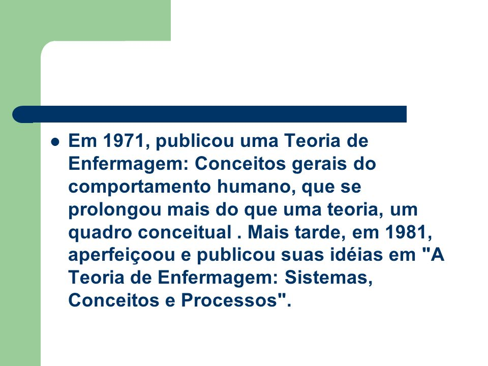 Em 1971, publicou uma Teoria de Enfermagem: Conceitos gerais do comportamento humano, que se prolongou mais do que uma teoria, um quadro conceitual. M