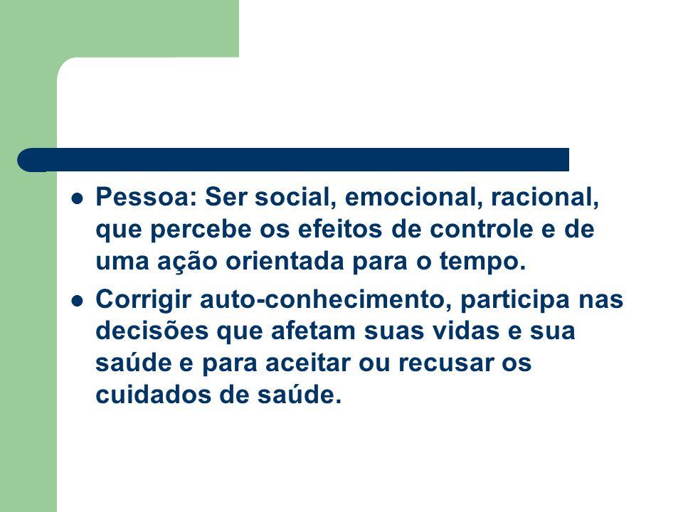 Pessoa: Ser social, emocional, racional, que percebe os efeitos de controle e de uma ação orientada para o tempo. Corrigir auto-conhecimento, particip
