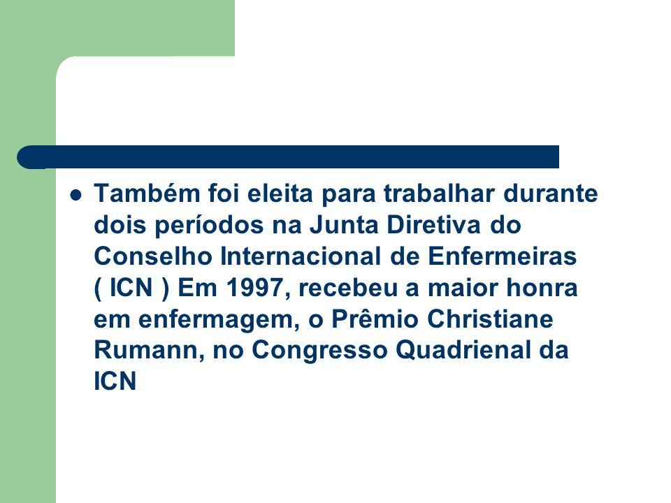Também foi eleita para trabalhar durante dois períodos na Junta Diretiva do Conselho Internacional de Enfermeiras ( ICN ) Em 1997, recebeu a maior hon