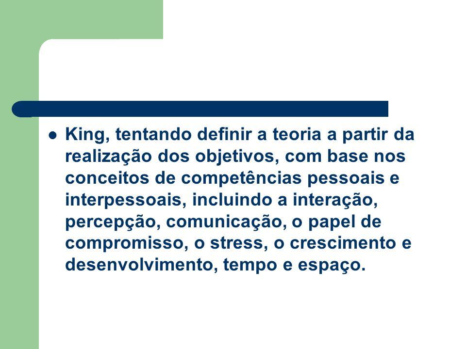 King, tentando definir a teoria a partir da realização dos objetivos, com base nos conceitos de competências pessoais e interpessoais, incluindo a int