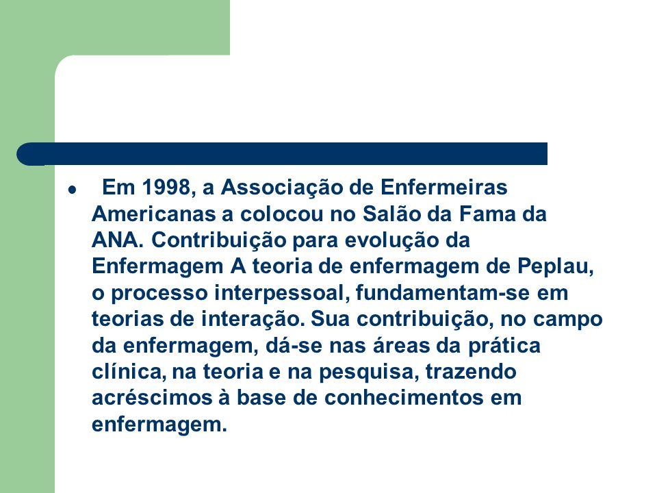 Em 1998, a Associação de Enfermeiras Americanas a colocou no Salão da Fama da ANA. Contribuição para evolução da Enfermagem A teoria de enfermagem de
