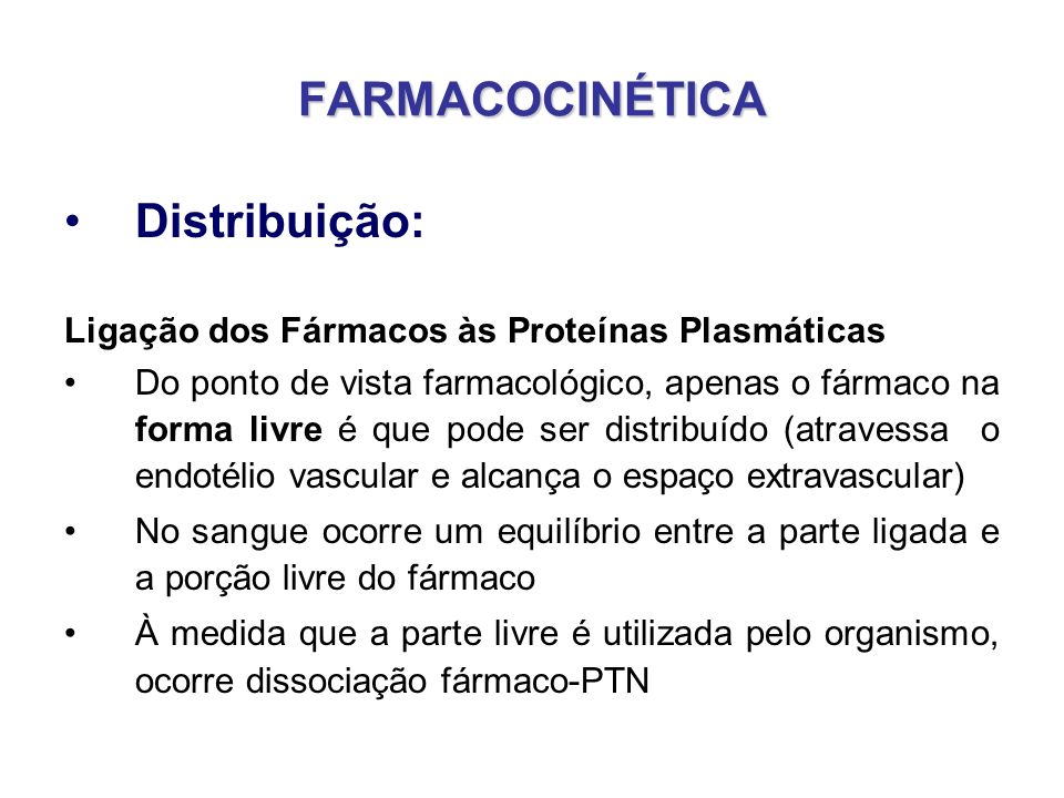 FARMACOCINÉTICA Distribuição: Ligação dos Fármacos às Proteínas Plasmáticas Do ponto de vista farmacológico, apenas o fármaco na forma livre é que pod