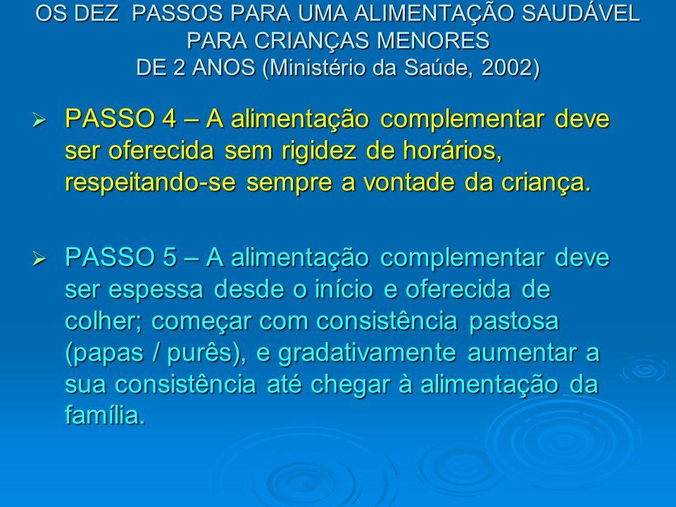 OS DEZ PASSOS PARA UMA ALIMENTAÇÃO SAUDÁVEL PARA CRIANÇAS MENORES DE 2 ANOS (Ministério da Saúde, 2002) PASSO 4 – A alimentação complementar deve ser