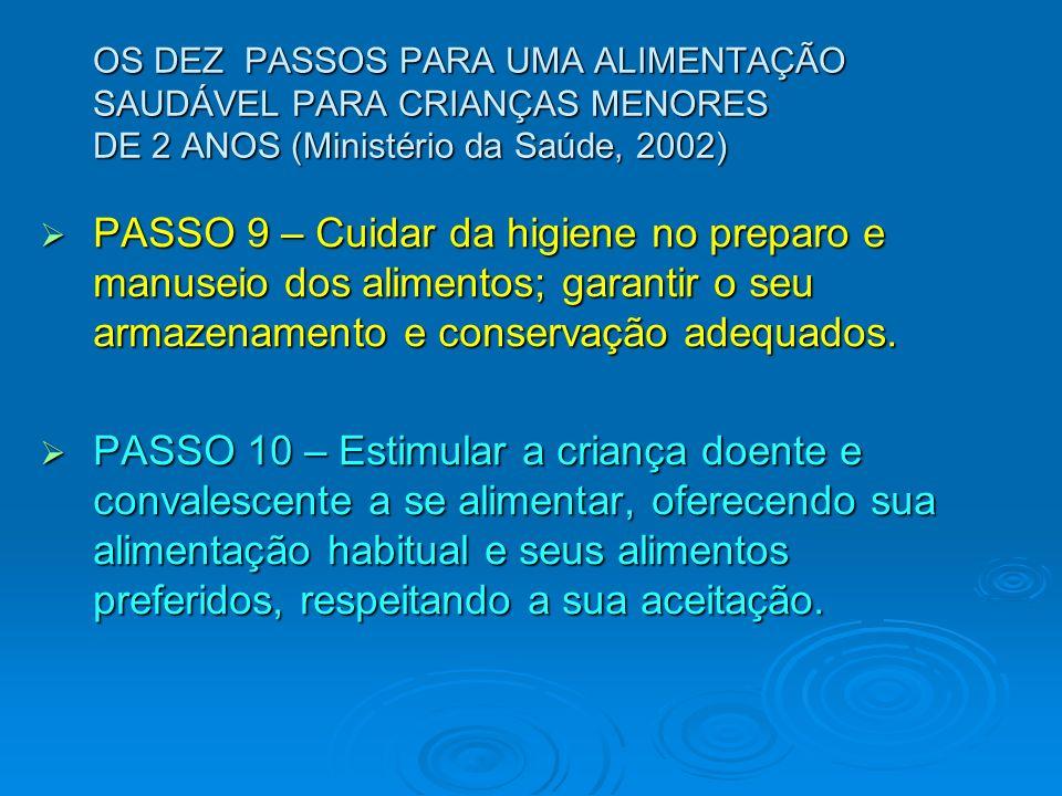 OS DEZ PASSOS PARA UMA ALIMENTAÇÃO SAUDÁVEL PARA CRIANÇAS MENORES DE 2 ANOS (Ministério da Saúde, 2002) PASSO 9 – Cuidar da higiene no preparo e manus