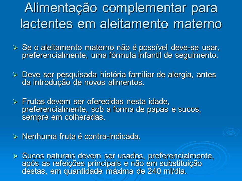 Alimentação complementar para lactentes em aleitamento materno Se o aleitamento materno não é possível deve-se usar, preferencialmente, uma fórmula in