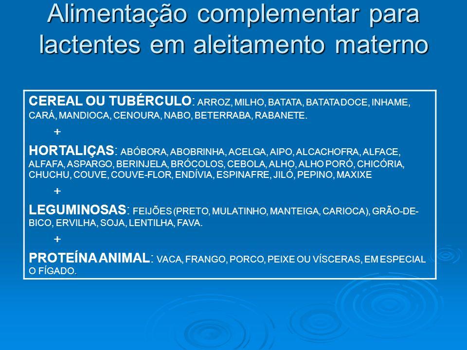 Alimentação complementar para lactentes em aleitamento materno CEREAL OU TUBÉRCULO: ARROZ, MILHO, BATATA, BATATA DOCE, INHAME, CARÁ, MANDIOCA, CENOURA