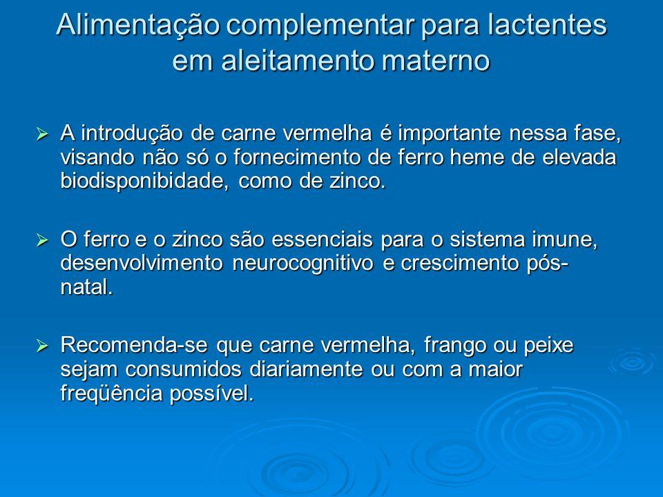 Alimentação complementar para lactentes em aleitamento materno A introdução de carne vermelha é importante nessa fase, visando não só o fornecimento d