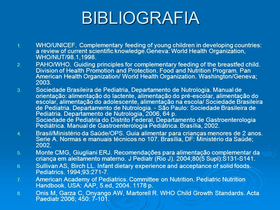 BIBLIOGRAFIA 1. 1. WHO/UNICEF. Complementary feeding of young children in developing countries: a review of current scientific knowledge.Geneva: World