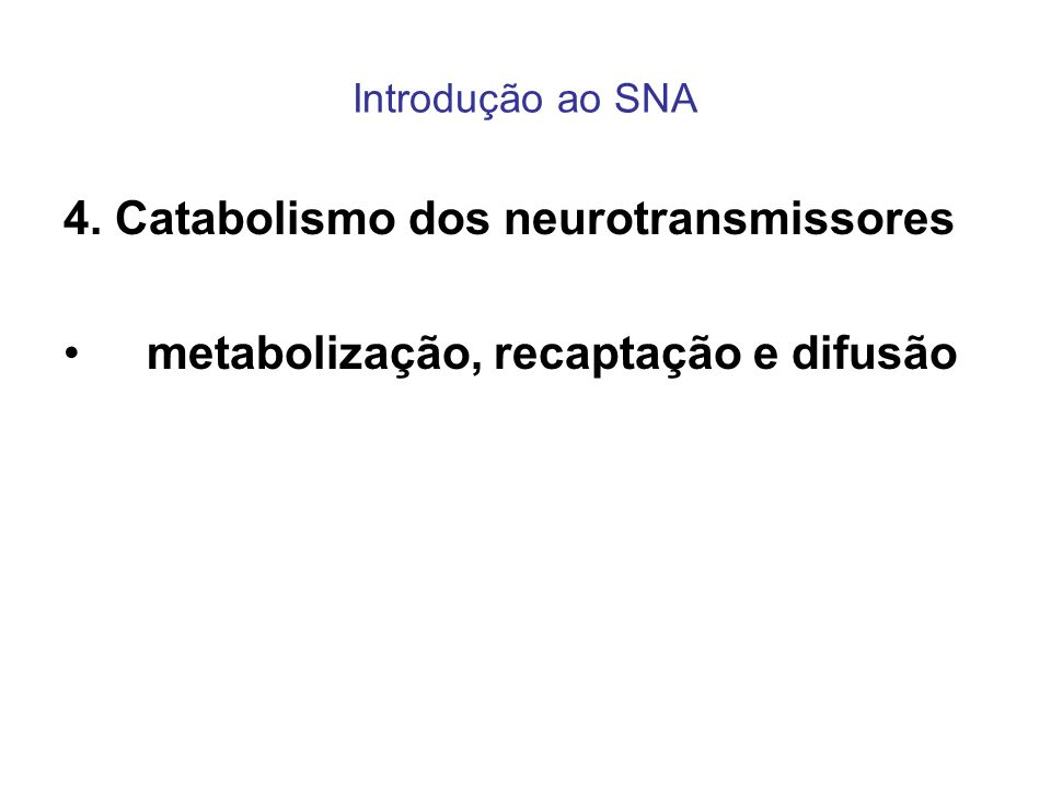 Introdução ao SNA 4. Catabolismo dos neurotransmissores metabolização, recaptação e difusão