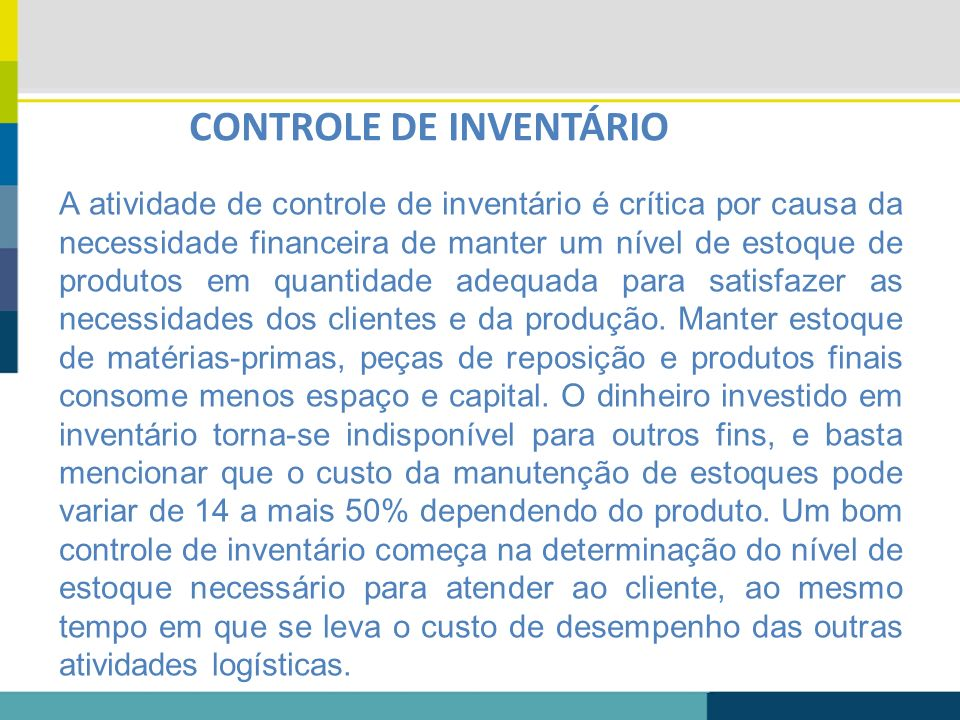 CONTROLE DE INVENTÁRIO A atividade de controle de inventário é crítica por causa da necessidade financeira de manter um nível de estoque de produtos e