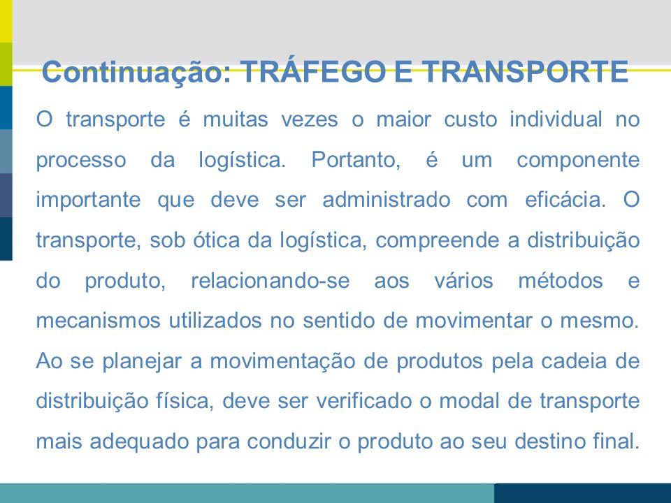 O transporte é muitas vezes o maior custo individual no processo da logística. Portanto, é um componente importante que deve ser administrado com efic