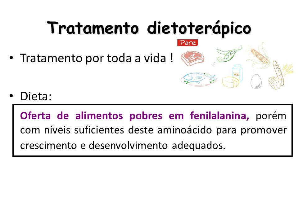 Tratamento dietoterápico Tratamento por toda a vida ! Dieta: Oferta de alimentos pobres em fenilalanina, porém com níveis suficientes deste aminoácido