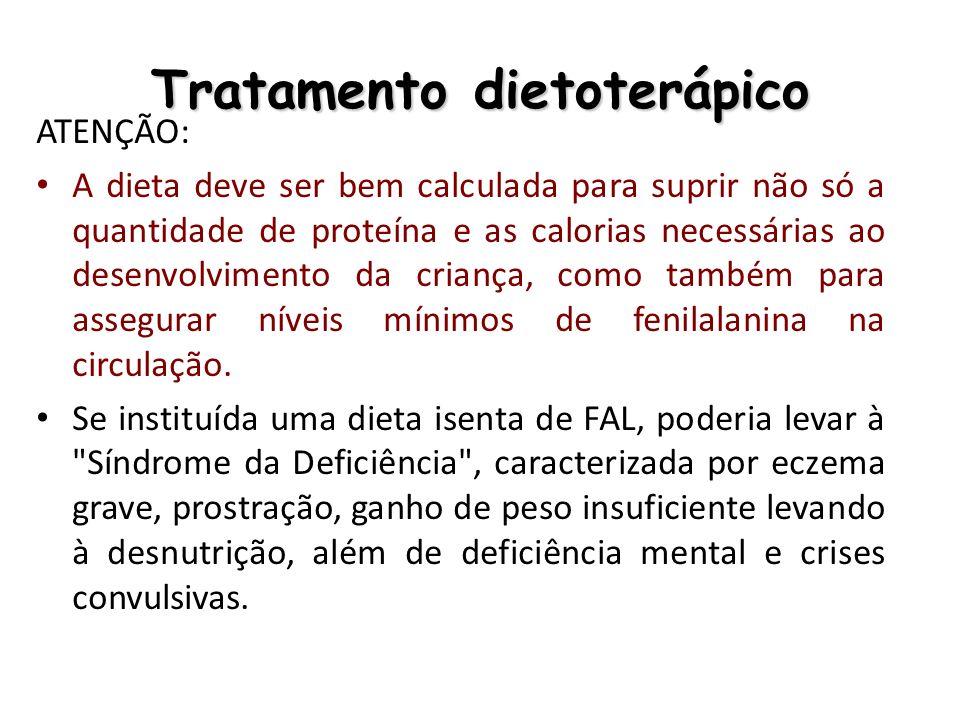 Tratamento dietoterápico ATENÇÃO: A dieta deve ser bem calculada para suprir não só a quantidade de proteína e as calorias necessárias ao desenvolvime