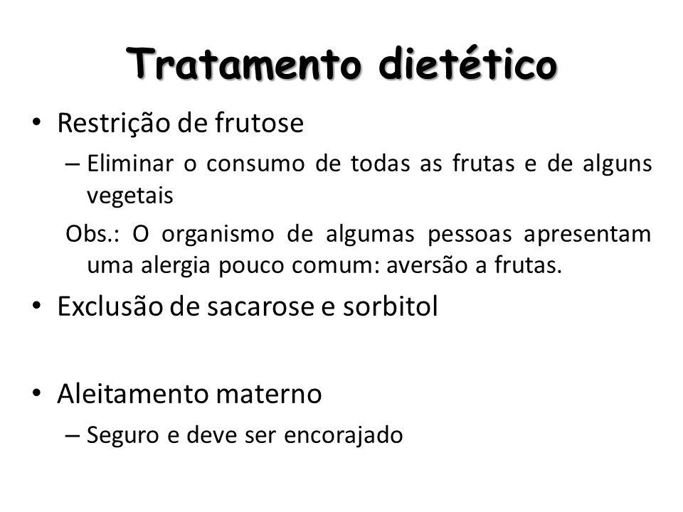 Tratamento dietético Restrição de frutose – Eliminar o consumo de todas as frutas e de alguns vegetais Obs.: O organismo de algumas pessoas apresentam