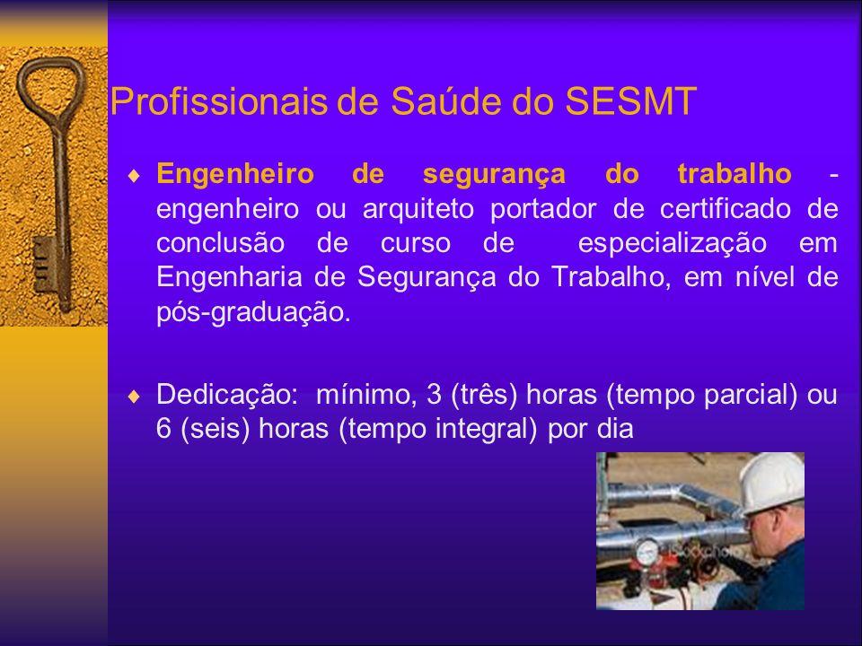 Profissionais de Saúde do SESMT Engenheiro de segurança do trabalho - engenheiro ou arquiteto portador de certificado de conclusão de curso de especialização em Engenharia de Segurança do Trabalho, em nível de pós-graduação.