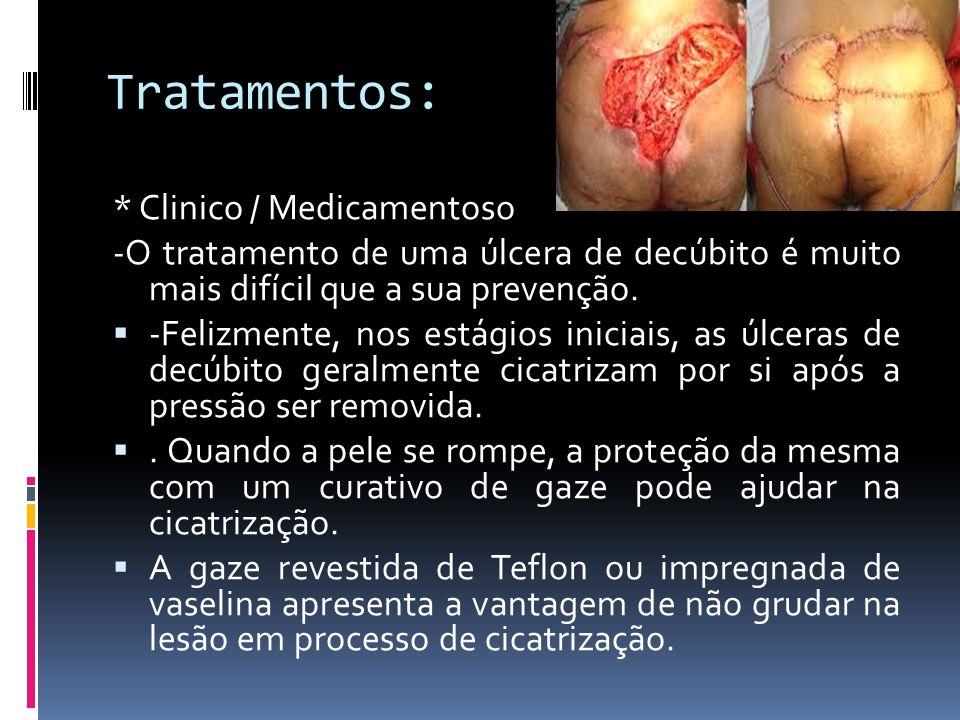 Tratamentos: * Clinico / Medicamentoso -O tratamento de uma úlcera de decúbito é muito mais difícil que a sua prevenção. -Felizmente, nos estágios ini