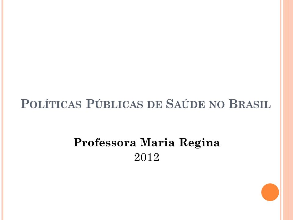 P OLÍTICAS P ÚBLICAS DE S AÚDE NO B RASIL Professora Maria Regina 2012