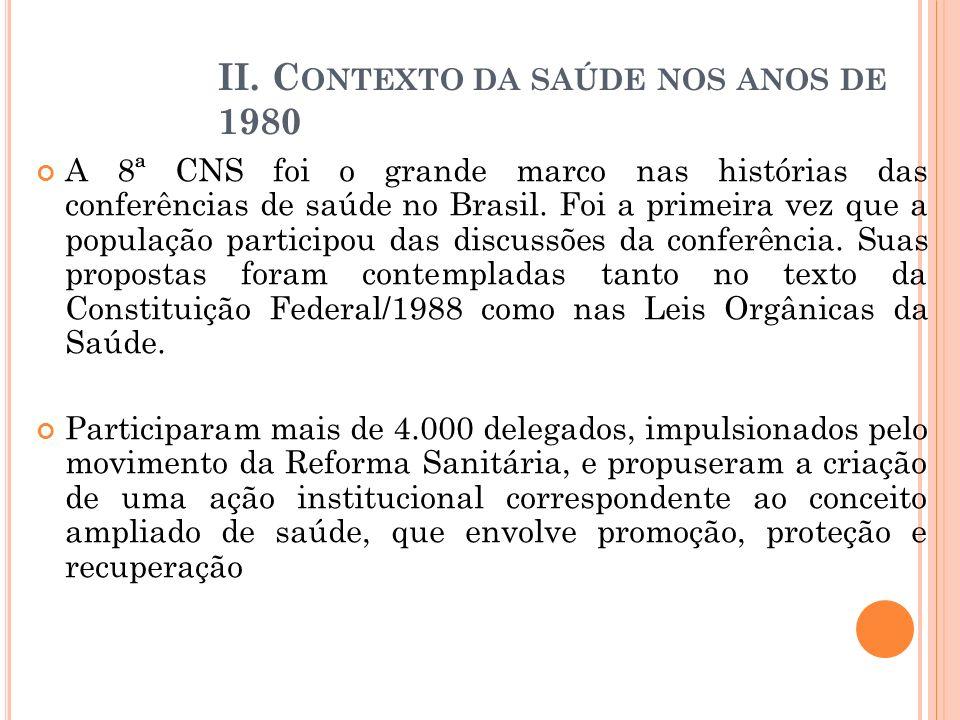 II. C ONTEXTO DA SAÚDE NOS ANOS DE 1980 A 8ª CNS foi o grande marco nas histórias das conferências de saúde no Brasil. Foi a primeira vez que a popula