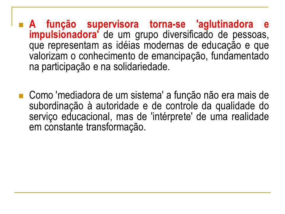 A função supervisora torna-se 'aglutinadora e impulsionadora' de um grupo diversificado de pessoas, que representam as idéias modernas de educação e q
