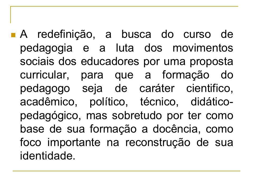 A redefinição, a busca do curso de pedagogia e a luta dos movimentos sociais dos educadores por uma proposta curricular, para que a formação do pedago