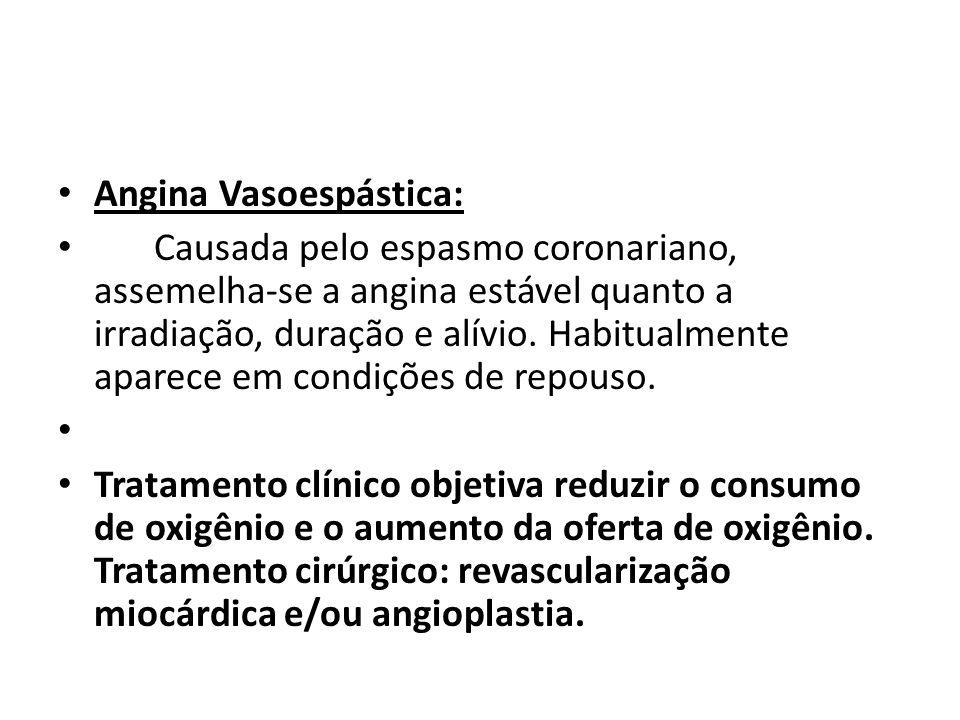 Angina Vasoespástica: Causada pelo espasmo coronariano, assemelha-se a angina estável quanto a irradiação, duração e alívio. Habitualmente aparece em