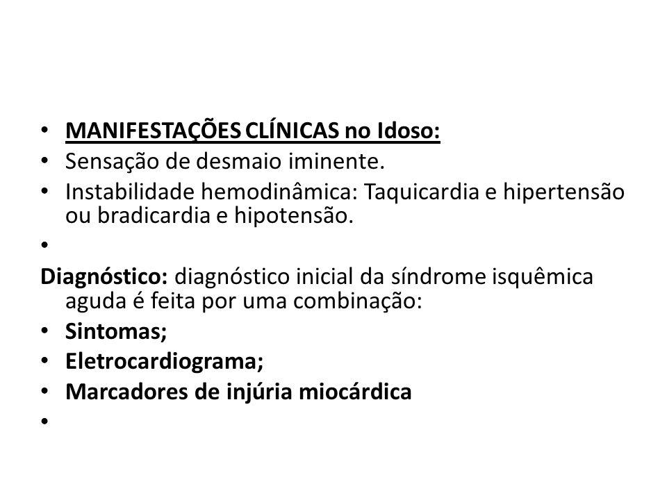 MANIFESTAÇÕES CLÍNICAS no Idoso: Sensação de desmaio iminente. Instabilidade hemodinâmica: Taquicardia e hipertensão ou bradicardia e hipotensão. Diag