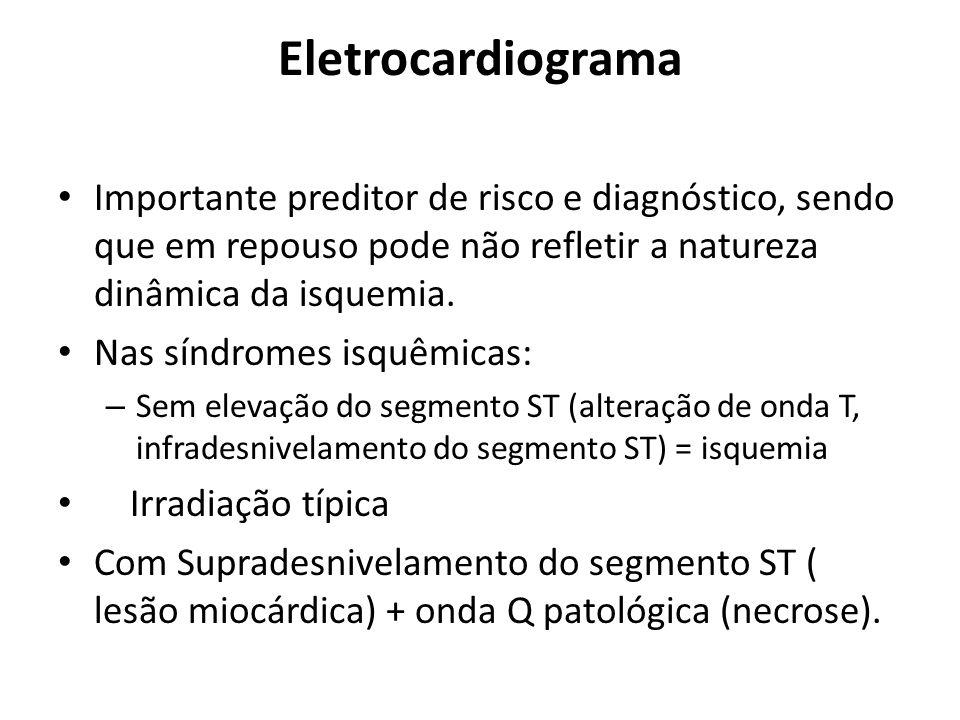 Eletrocardiograma Importante preditor de risco e diagnóstico, sendo que em repouso pode não refletir a natureza dinâmica da isquemia. Nas síndromes is