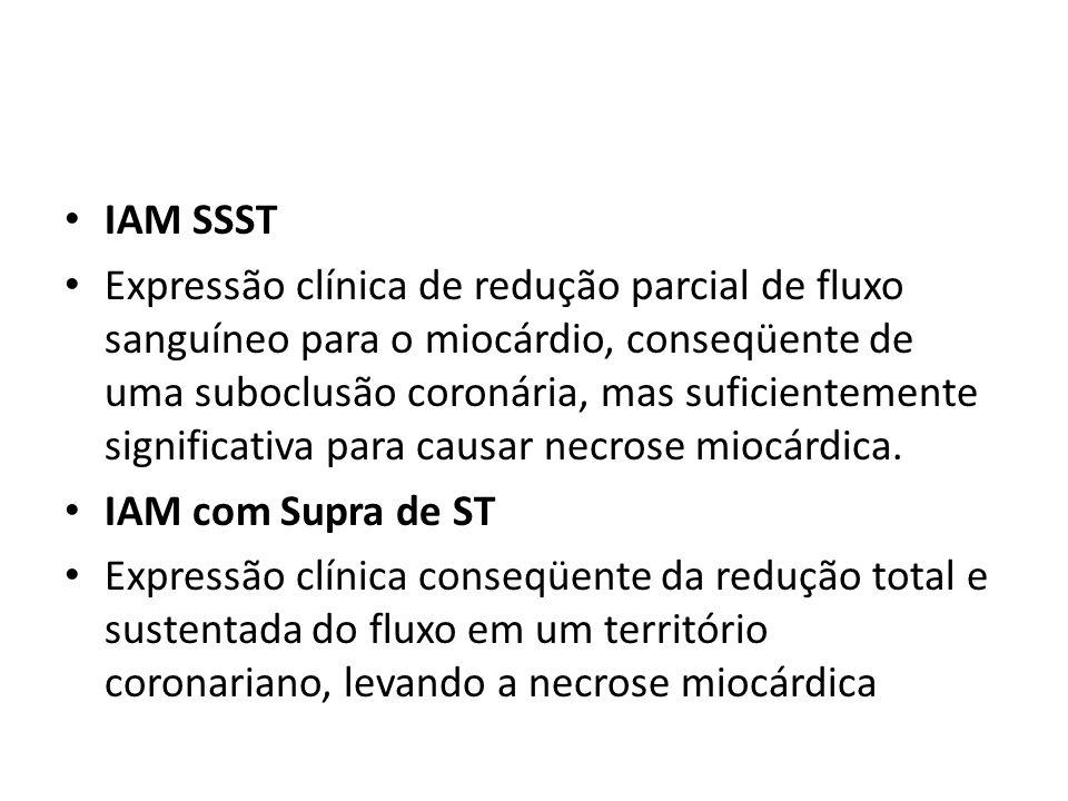 IAM SSST Expressão clínica de redução parcial de fluxo sanguíneo para o miocárdio, conseqüente de uma suboclusão coronária, mas suficientemente signif
