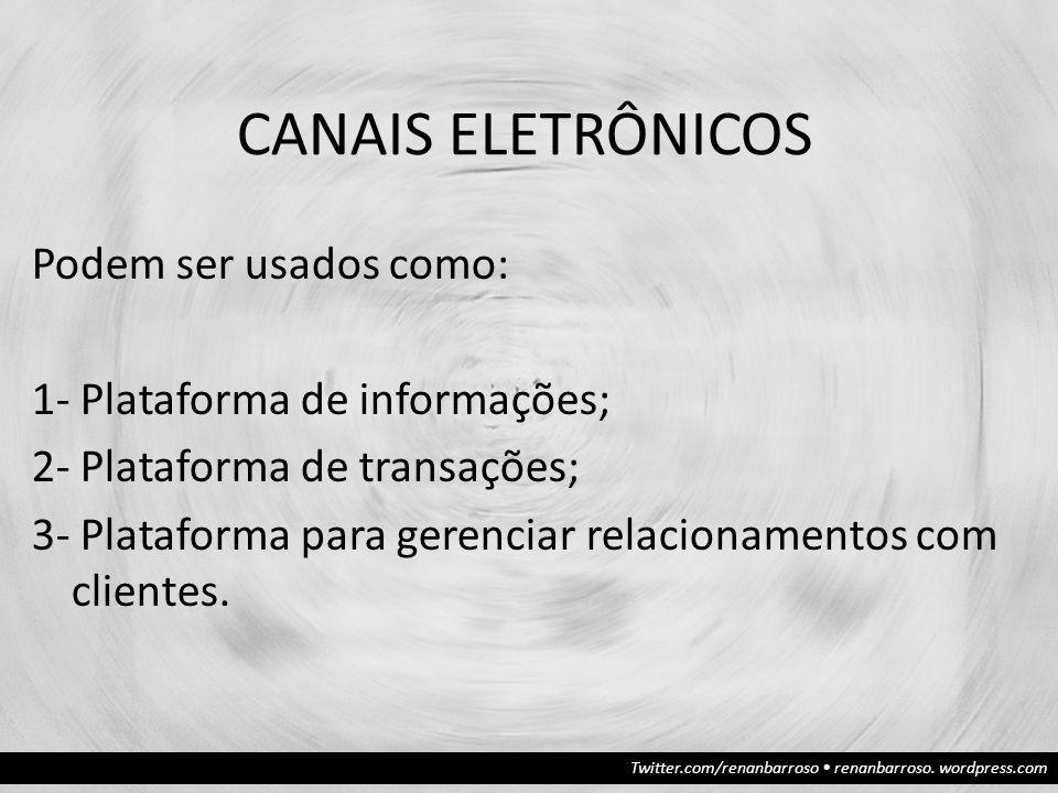 Twitter.com/renanbarroso renanbarroso. wordpress.com CANAIS ELETRÔNICOS Podem ser usados como: 1- Plataforma de informações; 2- Plataforma de transaçõ
