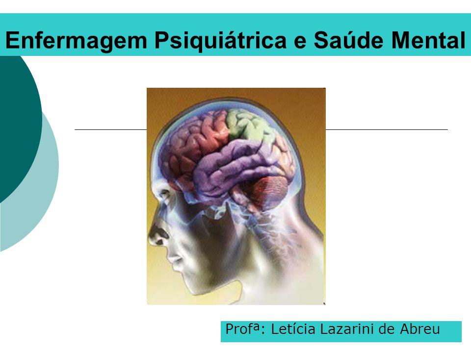 Profª: Letícia Lazarini de Abreu Enfermagem Psiquiátrica e Saúde Mental