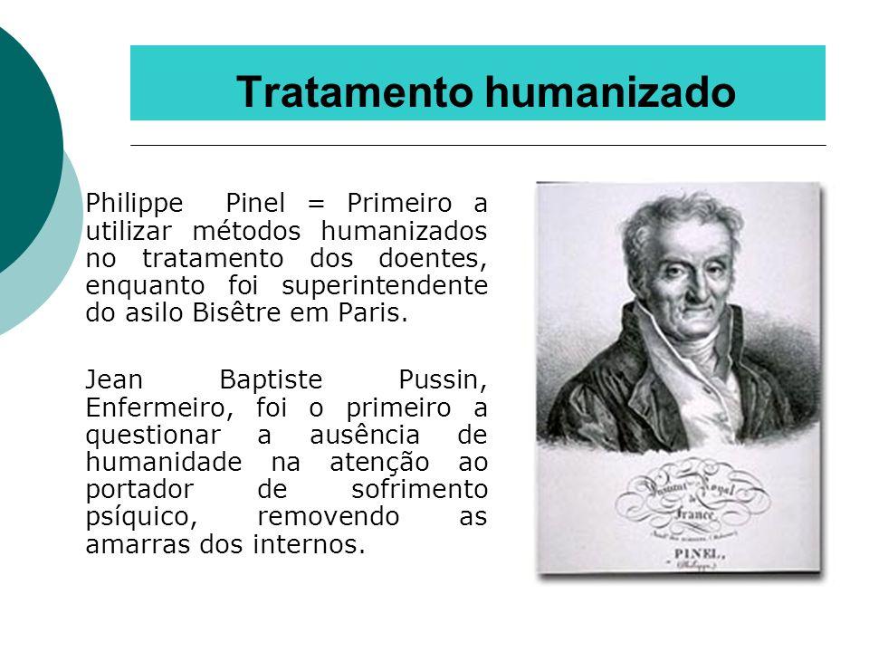 Tratamento humanizado Philippe Pinel = Primeiro a utilizar métodos humanizados no tratamento dos doentes, enquanto foi superintendente do asilo Bisêtr
