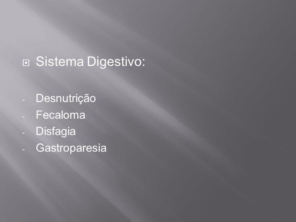 Sistema Digestivo: - Desnutrição - Fecaloma - Disfagia - Gastroparesia