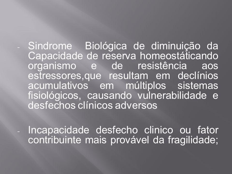 - Sindrome Biológica de diminuição da Capacidade de reserva homeostáticando organismo e de resistência aos estressores,que resultam em declínios acumu