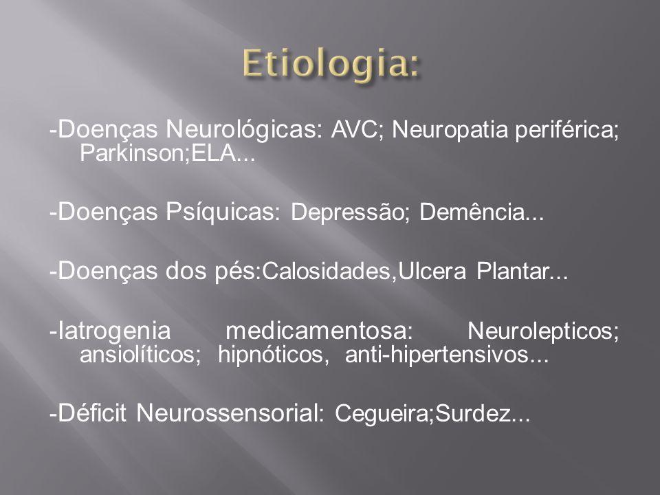 - Doenças Neurológicas: AVC; Neuropatia periférica; Parkinson;ELA... - Doenças Psíquicas : Depressão; Demência... - Doenças dos pés :Calosidades,Ulcer