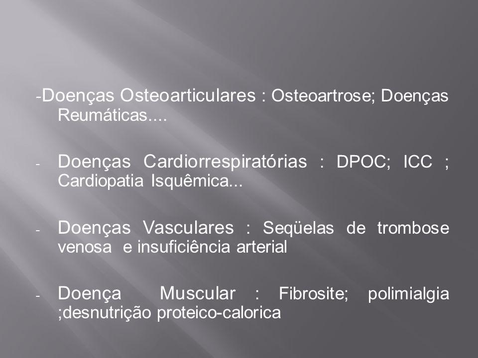 - Doenças Osteoarticulares : Osteoartrose; Doenças Reumáticas.... - Doenças Cardiorrespiratórias : DPOC; ICC ; Cardiopatia Isquêmica... - Doenças Vasc
