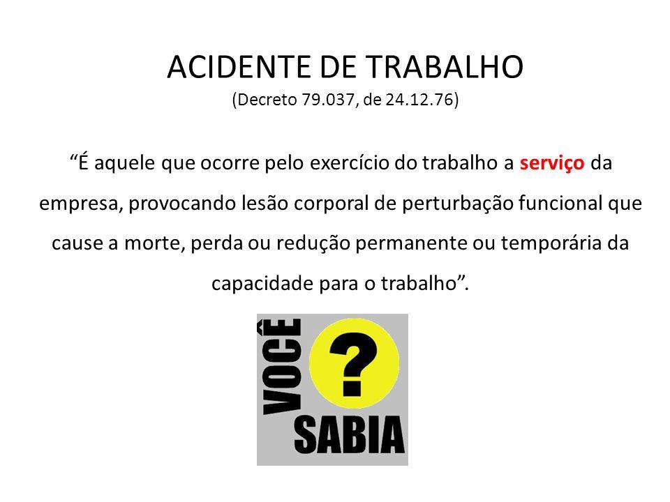 ACIDENTE DE TRABALHO (Decreto 79.037, de 24.12.76) É aquele que ocorre pelo exercício do trabalho a serviço da empresa, provocando lesão corporal de p