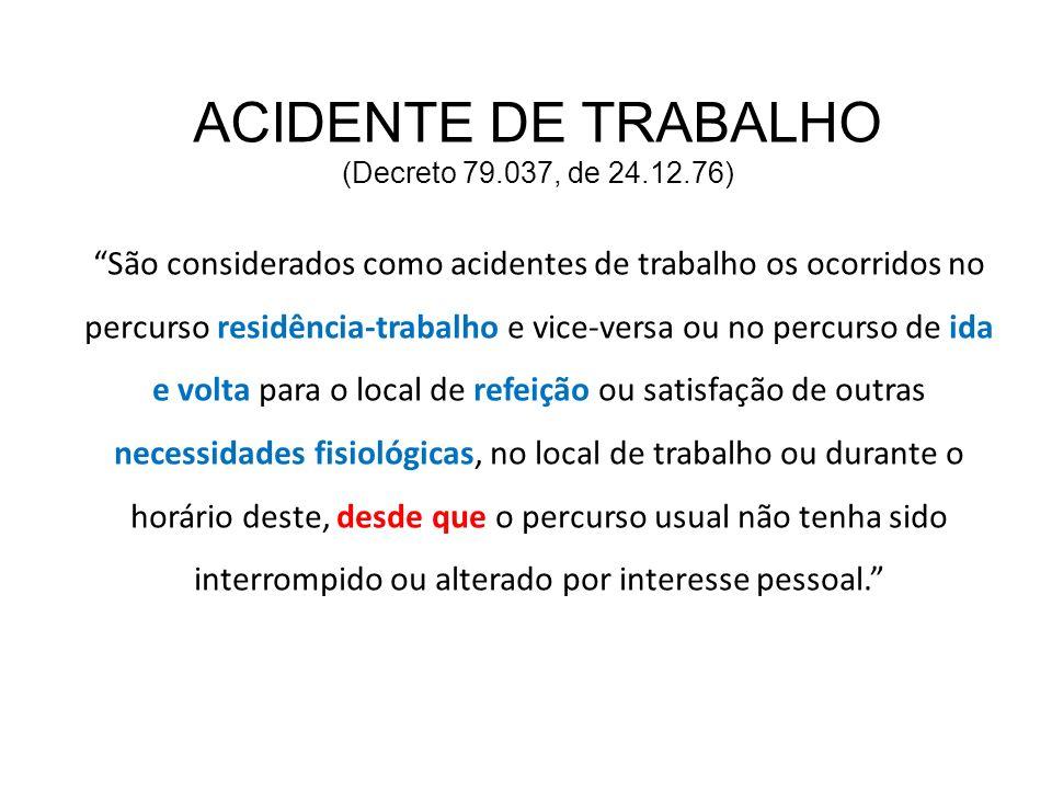 São considerados como acidentes de trabalho os ocorridos no percurso residência-trabalho e vice-versa ou no percurso de ida e volta para o local de re