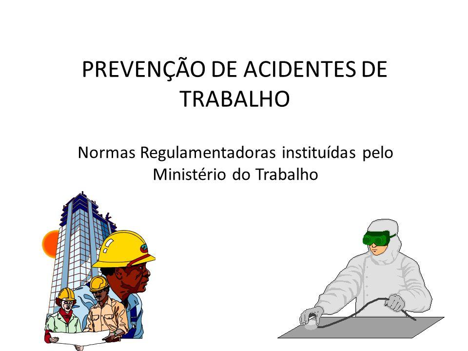 PREVENÇÃO DE ACIDENTES DE TRABALHO Normas Regulamentadoras instituídas pelo Ministério do Trabalho