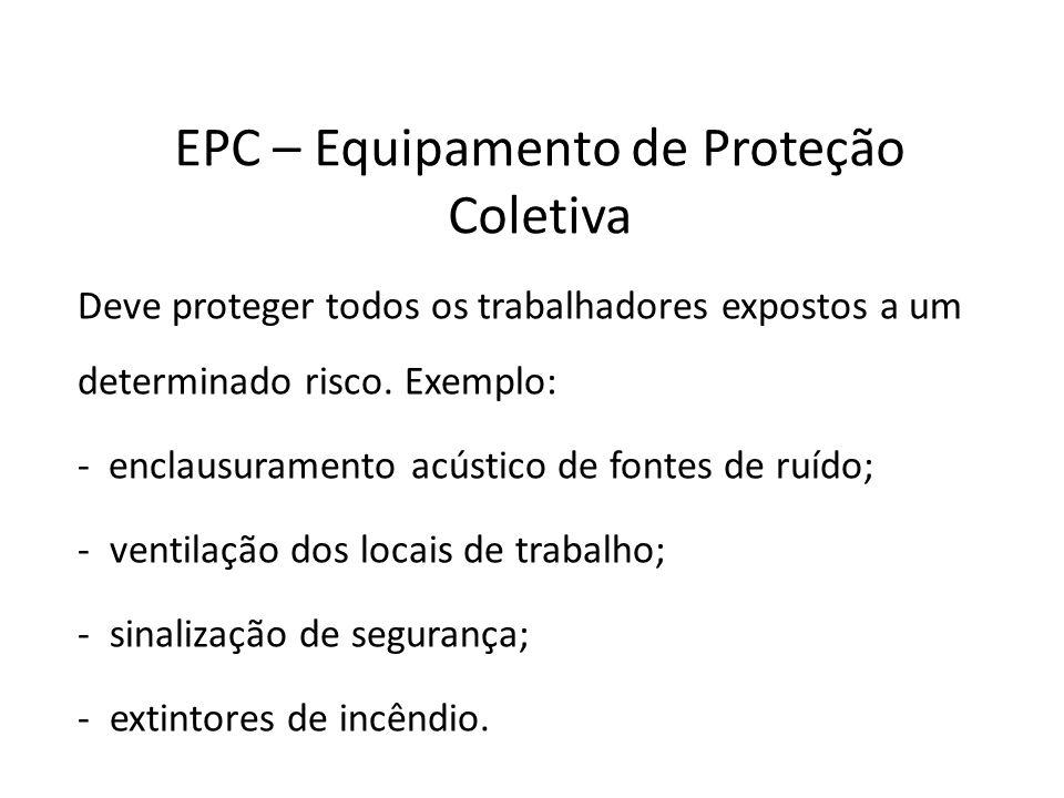 EPC – Equipamento de Proteção Coletiva Deve proteger todos os trabalhadores expostos a um determinado risco. Exemplo: - enclausuramento acústico de fo