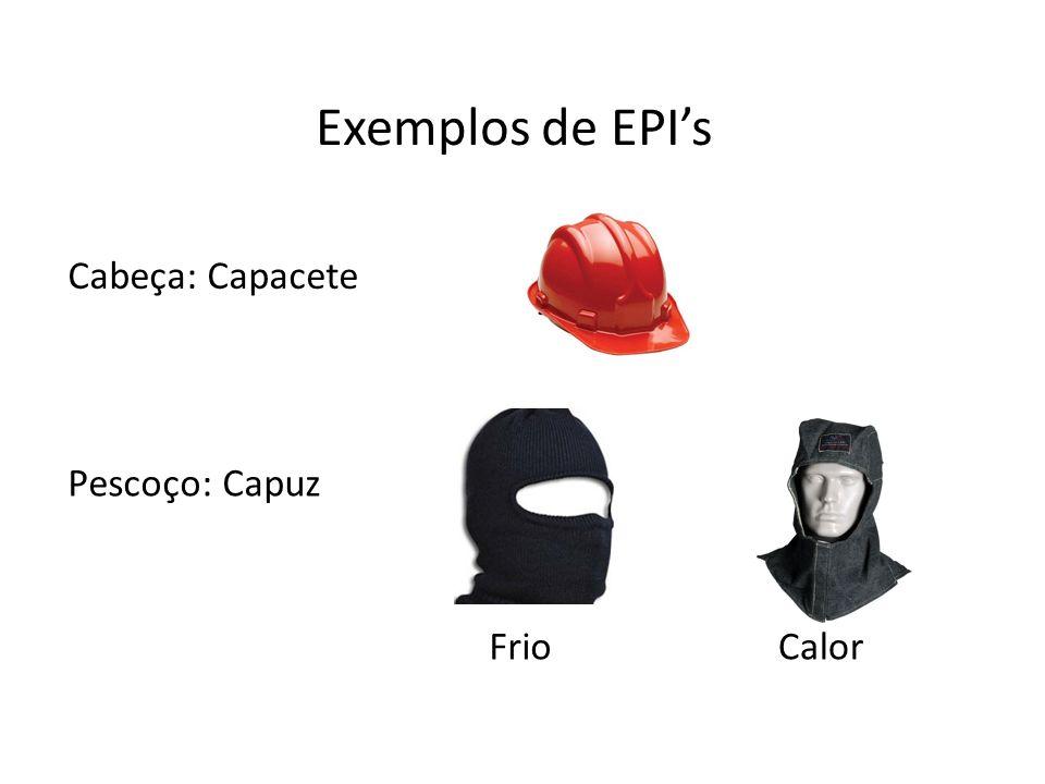 Exemplos de EPIs Cabeça: Capacete Pescoço: Capuz CalorFrio