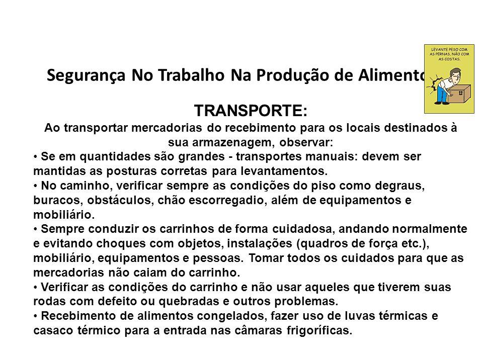 Segurança No Trabalho Na Produção de Alimentos TRANSPORTE: Ao transportar mercadorias do recebimento para os locais destinados à sua armazenagem, obse