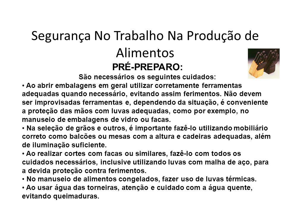 Segurança No Trabalho Na Produção de Alimentos PRÉ-PREPARO: São necessários os seguintes cuidados: Ao abrir embalagens em geral utilizar corretamente