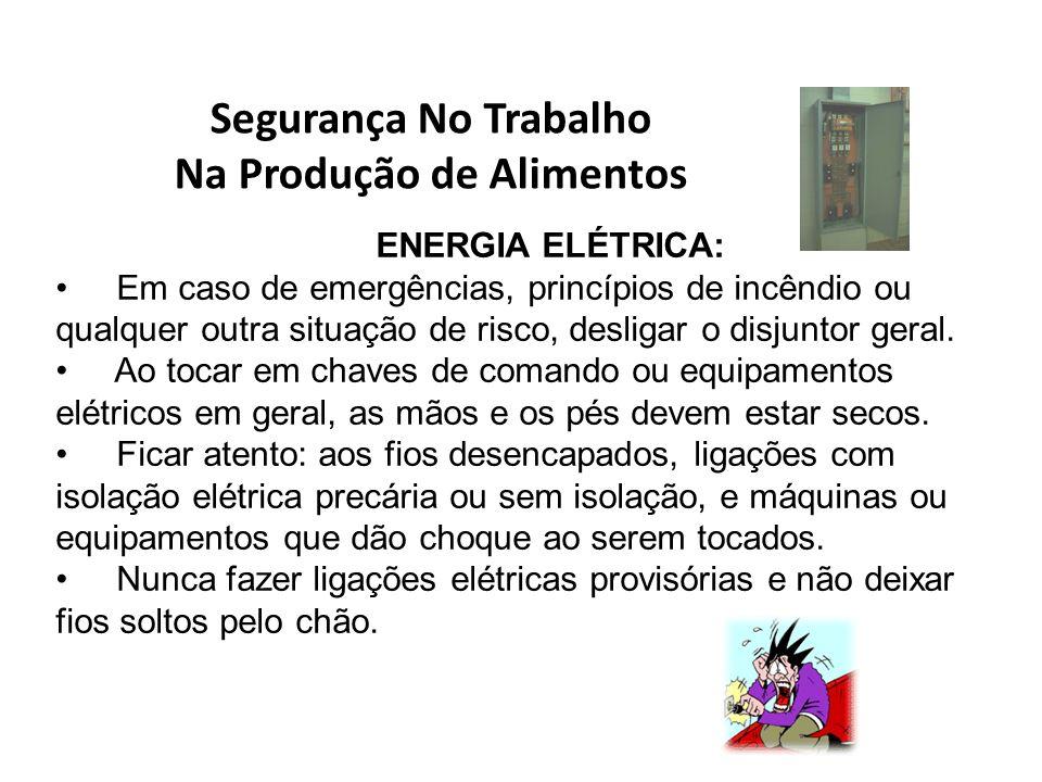 Segurança No Trabalho Na Produção de Alimentos ENERGIA ELÉTRICA: Em caso de emergências, princípios de incêndio ou qualquer outra situação de risco, d