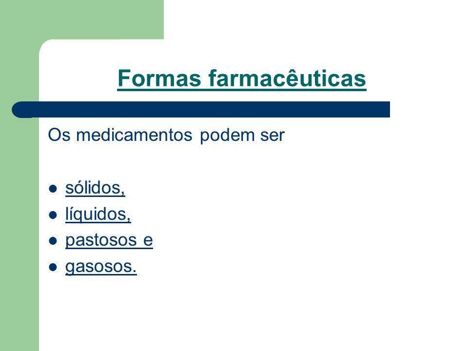 Formas farmacêuticas Os medicamentos podem ser sólidos, líquidos, pastosos e gasosos.
