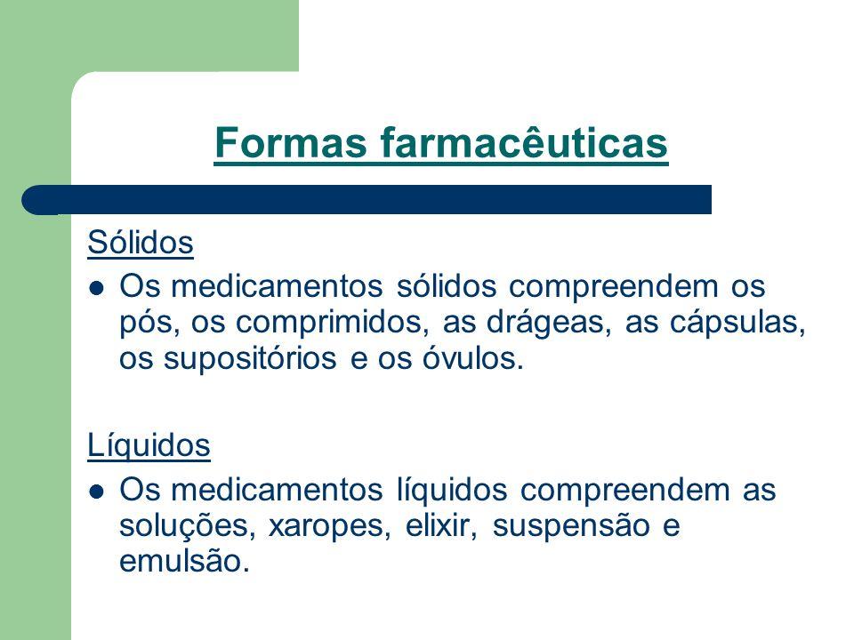 Formas farmacêuticas Sólidos Os medicamentos sólidos compreendem os pós, os comprimidos, as drágeas, as cápsulas, os supositórios e os óvulos. Líquido