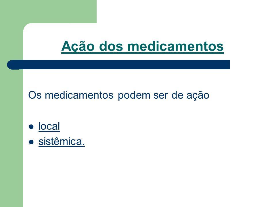 Ação dos medicamentos Os medicamentos podem ser de ação local sistêmica.