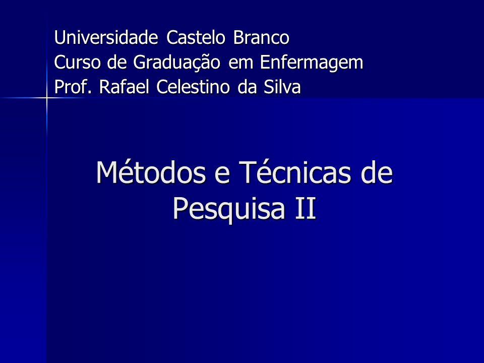Métodos e Técnicas de Pesquisa II Universidade Castelo Branco Curso de Graduação em Enfermagem Prof. Rafael Celestino da Silva